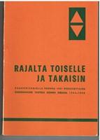 Rajalta toiselle ja takaisin. Kaakkoisrajalla vuonna 1931 perustettujen rajajoukkojen taistelu Suomen sodassa 1941-1945