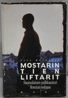 Mostarin tien liftarit -  Suomalainen palkkasoturi Bosnian sodassa