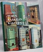 Turun Kaakelin kakluunit.  Turun kaakelitehtaan uunimallit vuosina 1874-1954