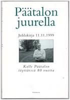 Päätalon juurella Juhlakirja 11.11.1999 Kalle Päätalon täyttäessä 80 vuotta (Kalle Päätalon omiste)
