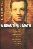 A Beautiful Math - John Nash, Game Theory, and the Modern Quest for a Code of Nature (peliteoria)