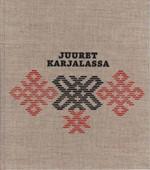 Juuret Karjalassa - Karjalainen perhe perinteiden ja muutosten ��rell� (numeroitu)*