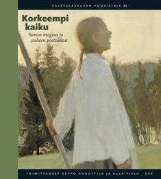 Knuuttila Seppo - Piela Ulla (toim.) - Korkeempi kaiku - Sanan magiaa ja puheen poetiikkaa
