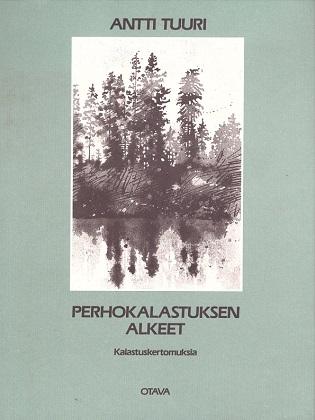Tuuri Antti - Perhokalastuksen alkeet - Kalastuskertomuksia
