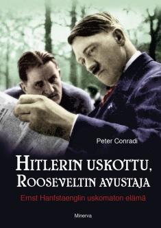 Conradi Peter - Hitlerin uskottu, Rooseveltin avustaja - Ernst Hanfstaenglin uskomaton elämä