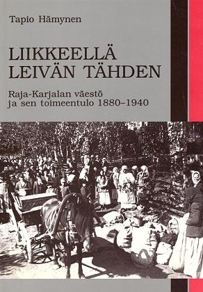 Hämynen Tapio - Liikkeellä leivän tähden - Raja-Karjalan väestö ja sen toimeentulo 1880-1940