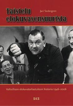 Sedergren Jari - Taistelu elokuvasensuurista - Valtiollisen elokuvatarkastuksen historia 1946-2006