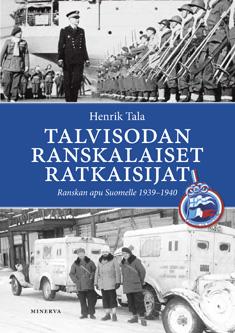 Tala Henrik - Talvisodan ranskalaiset ratkaisijat - Ranskan apu Suomelle 1939-1940
