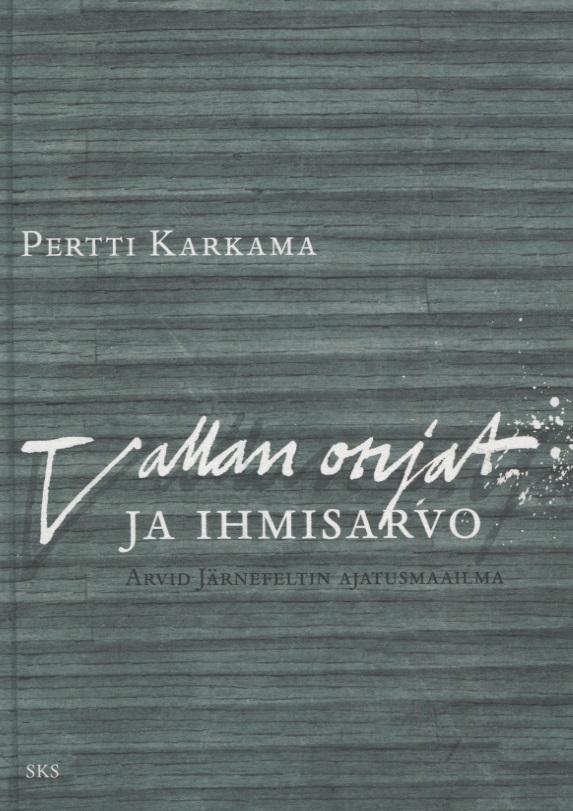 Karkama Pertti - Vallan orjat ja ihmisarvo - Arvid Järnefeltin ajatusmaailma