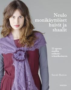 Hatton Sarah - Neulo monikäyttöiset huivit ja shaalit - 22 upeaa mallia erikoistekniikoineen