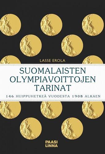 Erola Lasse - Suomalaisten olympiavoittojen tarinat - 146 huippuhetkeä vuodesta 1908 alkaen