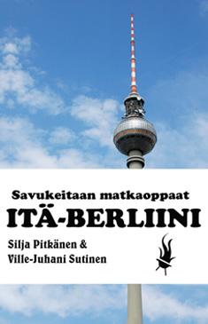 Pitkänen Silja - Sutinen Ville-Juhani - Itä-Berliini - Savukeitaan matkaoppaat