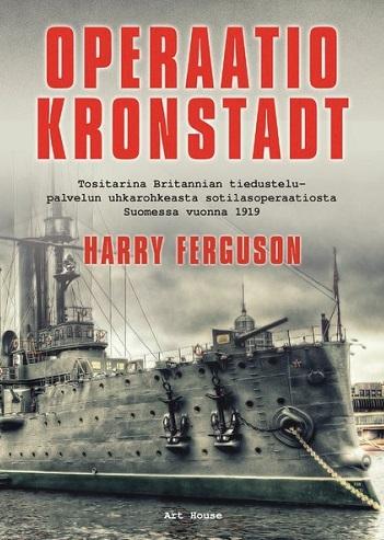 Ferguson Harry - Operaatio Kronstadt - Tositarina Britannian tiedustelupalvelun uhkarohkeasta sotilasoperaatiosta Suomessa vuonna 1919