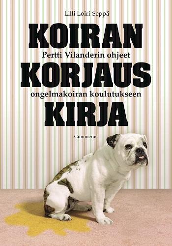 Loiri-Seppä Lilli - Koirankorjauskirja - Petri Vilanderin ohjeet ongelmakoiran koulutukseen