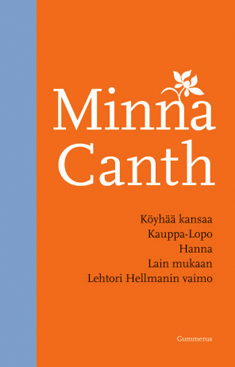 Canth Minna - Köyhää kansaa - Kauppa-Lopo - Hanna - Lain mukaan - Lehtori Hellmanin vaimo