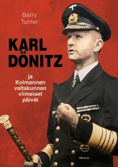 Turner Barry - Karl Dönitz ja kolmannen valtakunnan viimeiset päivät