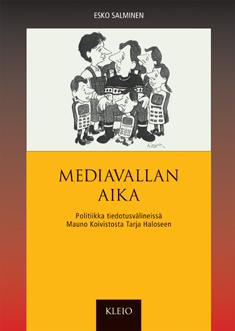 Salminen Esko - Mediavallan aika - Politiikka tiedotusvälineissä Mauno Koivistosta Tarja Haloseen