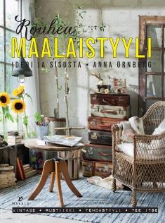 Örnberg Anna - Rouhea maalaistyyli - Ideoi ja sisusta (vintage, rustiikki, tehdastyyli)