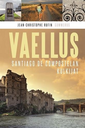 Rufin Jean-Christophe - Vaellus - Santiago de Compostelan kulkijat