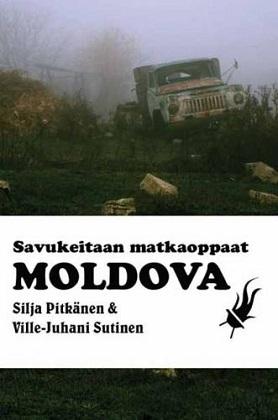 Pitkänen SiIja - Sutinen Ville-Juhani - Moldova - Savukeitaan matkaoppaat