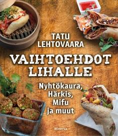 Lehtovaara Tatu - Vaihtoehdot lihalle - Nyhtökaura, härkis, mifu ja muut