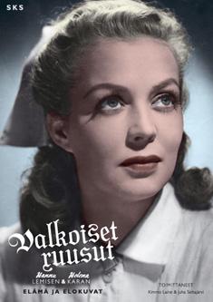 Laine Kimmo - Seitajärvi Juha (toim.) - Valkoiset ruusut - Hannu Lemisen ja Helena Karan elämä ja elokuvat