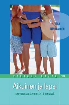 Nevalainen Vesa - Aikuinen ja lapsi - Kasvatuksesta voi selvitä hengissä (Persona Grata)