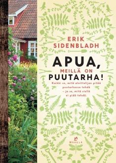 Sidenbladh Erik - Apua, meillä on puutarha! - Kaikki se, mitä aloittelijan pitää puutarhassa tehdä - ja se, mitä siellä ei pidä tehdä