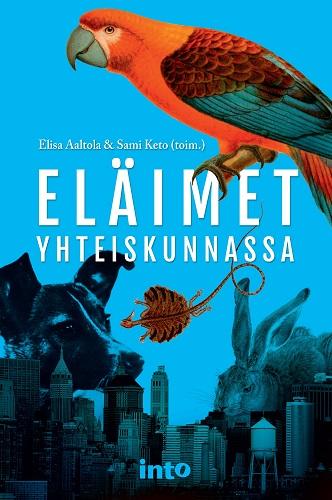 Aaltola Elisa - Keto Sami (toim.) - Eläimet yhteiskunnassa