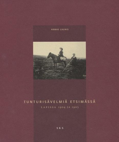 Launis Armas - Tunturisävelmiä etsimässä - Lapissa 1904 ja 1905