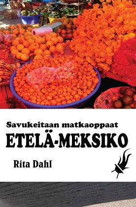 Dahl Rita - Etelä-Meksiko -  Savukeitaan matkaoppaat
