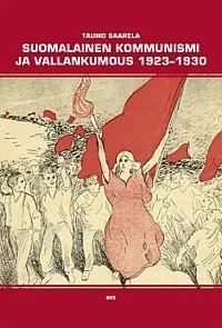 Saarela Tauno - Suomalainen kommunismi ja vallankumous 1923-1930