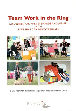 Kaartinen Erja - Kangaslampi Leenaliisa - Nordström Maarit - Team work in the ring - Guidelines for ring stewards and judges with extensive canine vocabulary