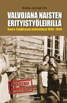 Joutjärvi Risto - Valvojana naisten erityistyöleirillä - Saara Tuukkasen muistelmat 1943-1944