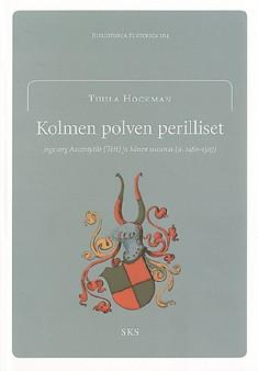 Hockman Tuula - Kolmen polven perilliset - Ingeborg Aakentytär (Tott) ja hänen sukunsa (n. 1460-1507) (Bibliotheca Historica)