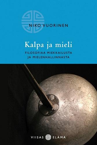 Vuorinen Niko - Kalpa ja mieli - Filosofiaa miekkailusta ja mielenhallinnasta