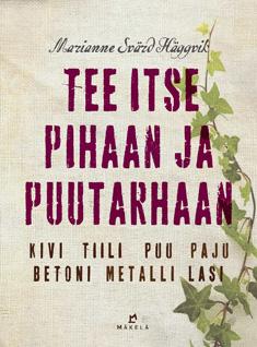 Svärd Häggvik Marianne - Tee itse pihaan ja puutarhaan - Kivi, tiili, puu, paju, betoni, metalli, lasi
