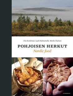 Koskimies Tiia - Huhtamella Lyyli - Tiainen Marko - Pohjoisen herkut - Traditional tastes of the north
