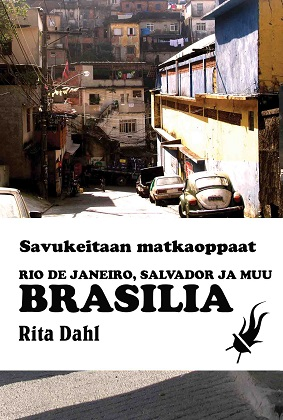 Dahl Rita - Rio de Janeiro, Salvador ja muu Brasilia - Savukeitaan matkaoppaat