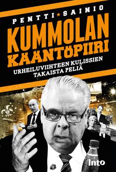 Sainio Pentti - Kummolan kääntöpiiri - Urheiluviihteen kulissien takaista peliä
