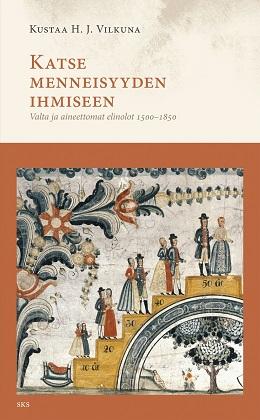 Vilkuna Kustaa H. J. - Katse menneisyyden ihmiseen - Valta ja aineettomat elinolot 1500-1850