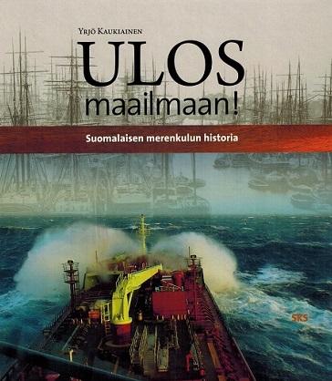 Kaukiainen Yrjö - Ulos maailmaan - Suomalaisen merenkulun historia