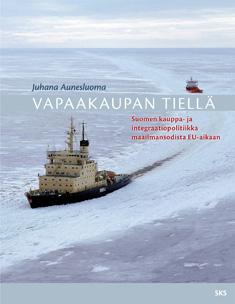 Aunesluoma Juhana - Vapaakaupan tiellä - Suomen kauppa- ja integraatiopolitiikka maailmansodista EU-aikaan