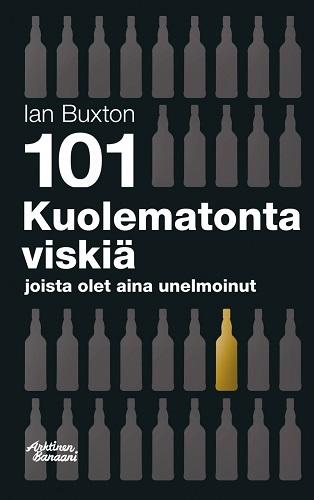 Buxton Ian - Rokka Jussi (suom.) - 101 kuolematonta viskiä joista olet aina unelmoinut