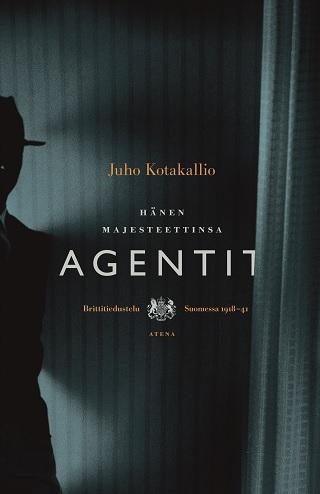 Kotakallio Juho - Hänen majesteettinsa agentit - Brittitiedustelu Suomessa 1918-1941