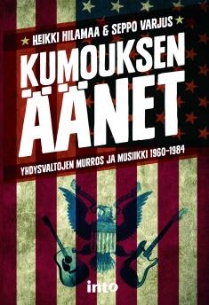 Hilamaa Heikki - Varjus Seppo - Kumouksen äänet - Yhdysvaltojen murros ja musiikki 1960-1984