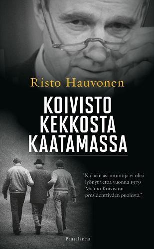 Hauvonen Risto - Koivisto Kekkosta kaatamassa