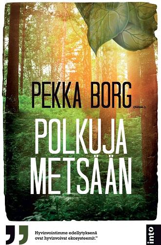 Borg Pekka (toim.) - Polkuja metsään