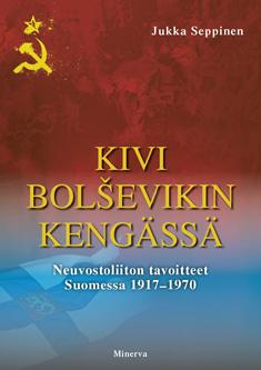 Seppinen Jukka - Kivi bolsevikin kengässä - Neuvostoliiton tavoitteet Suomessa 1917-1970