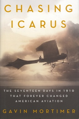 Mortimer Gavin - Chasing Icarus: The Seventeen Days in 1910 That Forever Changed American Aviation